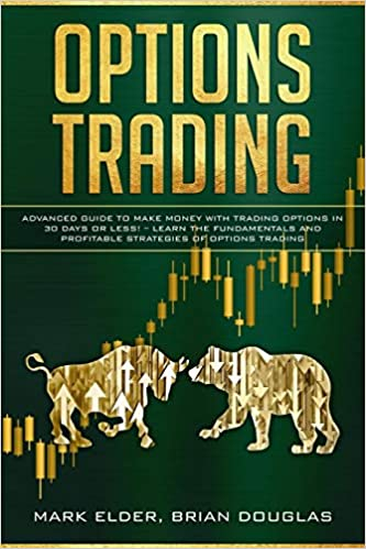 Options Trading Learn the Fundamentals and Profitable Strategies of Options Trading Advanced Guide to Make Money with Trading Options in 30 Days or Less