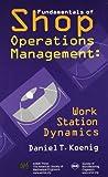 Fundamentals of Shop Operations Management, Daniel T. Koenig, 0872635163