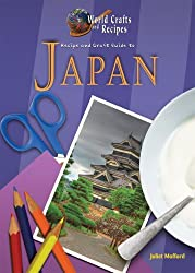 Recipe and Craft Guide to Japan (World Crafts and Recipes)