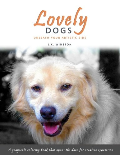 Lovely Dogs - A Grayscale Coloring Book that Opens the Door for Creative Expression (The Lovely Series) (Volume 3)