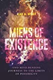 Miens of Existence: Two Mind-Bending Journeys to the Limits of Possibility