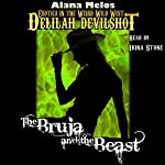 The Bruja and the Beast: Delilah Devilshot, Book 3 | Alana Melos