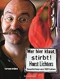 Wer hier klaut, stirbt: Horst Lichters Geschichten von tausendundeinem Leben