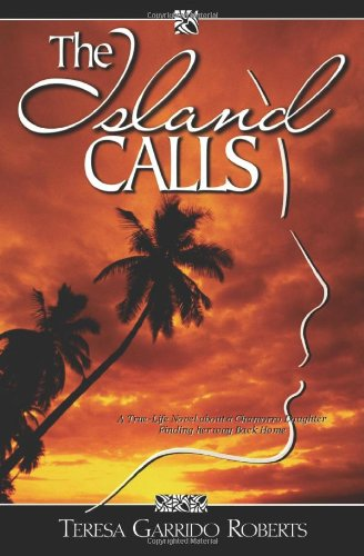 Book: The Island Calls - A True-Life Novel about a Chamorro Daughter Finding Her Way Back Home by Teresa Garrido Roberts