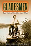 Gladesmen: Gator Hunters, Moonshiners, and Skiffers (Florida History and Culture)