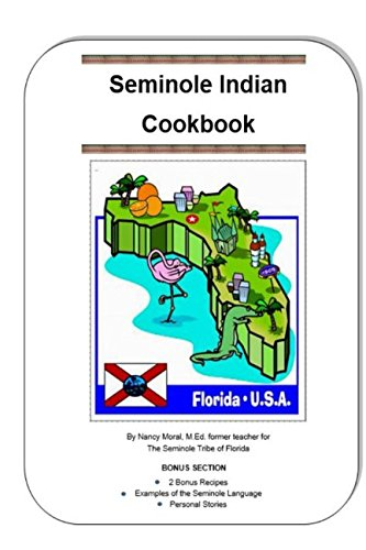 Seminole Indian Cookbook: by Nancy Moral, M.Ed., Former teacher for the Seminole Tribe of Florida (1) by Nancy Moral