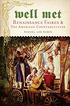 Well Met: Renaissance Faires and the American Counterculture by [Rubin, Rachel Lee]