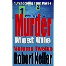 Murder Most Vile Volume 12: 18 Shocking True Crime Murder Cases (True Crime Murder Books)