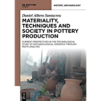 Materiality, Techniques and Society in Pottery Production: The Technological Study of Archaeological Ceramics through Paste Analysis