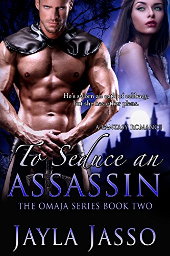 To Seduce An Assassin (The Omaja Series Book 2) (Heart Of Stone To Heart Of Flesh)