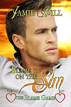 Blame it on the Sun (The Blame Game Book 3) by [Hill, Jamie]