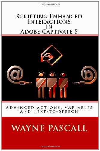Scripting Enhanced Interactions in Adobe Captivate 5: Advanced Actions, Variables and Text-to-Speech