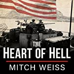 The Heart of Hell: The Untold Story of Courage and Sacrifice in the Shadow of Iwo Jima | Mitch Weiss