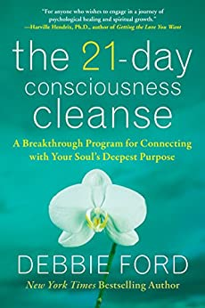 The 21-Day Consciousness Cleanse: A Breakthrough Program for Connecting with Your Soul's Deepest Purpose by [Ford, Debbie]