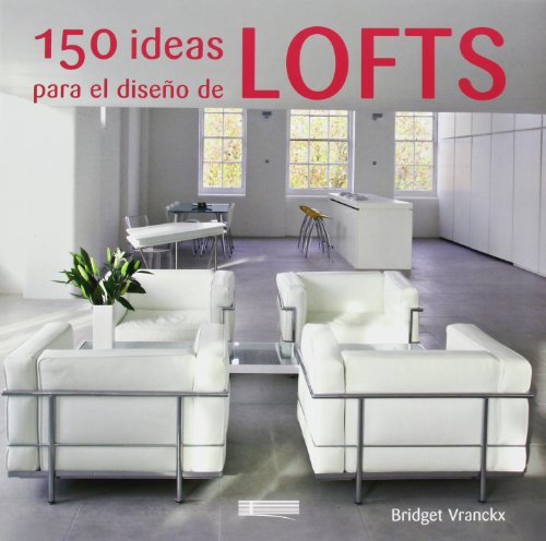 Descargar Libro 150 Ideas Para Lofts Bridget Vranckx