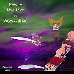 How to Live Like a Supervillain