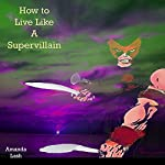How to Live Like a Supervillain | Amanda Lash,Dou7g