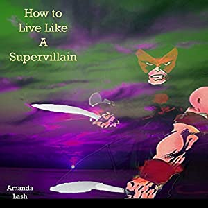 How to Live Like a Supervillain Audiobook