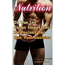 Nutrition: Ce Que Les Corps Impatients Ne Veulent Pas Que Vous Sachiez (Coaching De Vie ( formation en développement personnel ) t. 23) (French Edition)