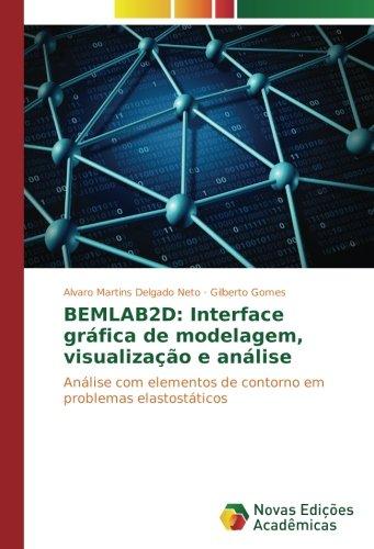 Download BEMLAB2D: Interface gráfica de modelagem, visualização e análise: Análise com elementos de contorno em problemas elastostáticos (Portuguese Edition) ebook