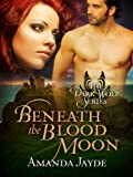 Beneath the Blood Moon (The Dark Wolf Book 2)