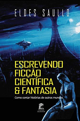 Escrevendo Ficção Científica e Fantasia: Como Contar Histórias de Outros Mundos