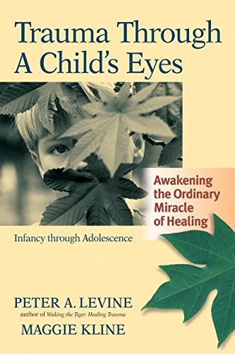 - Trauma Through a Child's Eyes: Awakening the Ordinary Miracle of Healing