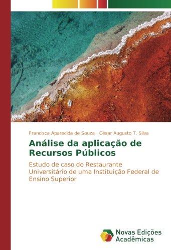 Análise da aplicação de Recursos Públicos: Estudo de caso do Restaurante Universitário de uma Instituição Federal de Ensino Superior (Portuguese Edition) pdf epub