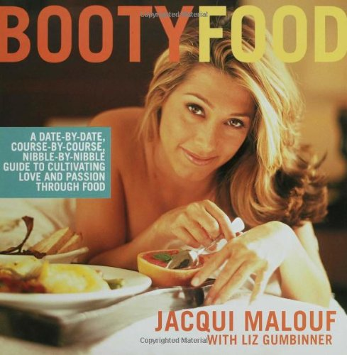 Booty Food: A Date by Date, Nibble by Nibble, Course by Course Guide to Cultivating Love and Passion Through Food por Jacqueline Malouf,Liz Gumbinner,Ben Fink
