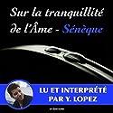 Sur la tranquillité de l'âme | Livre audio Auteur(s) :  Sénèque Narrateur(s) : Yannick Lopez