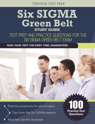 Six SIGMA Green Belt Study Guide: Test Prep and Practice Questions for the Six SIGMA Green Belt Exam (Best Six Sigma Black Belt Certification)