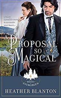 A Proposal So Magical: A CHRISTIAN HISTORICAL WESTERN ROMANCE (Brides of Evergreen Book 4) by [Blanton, Heather]