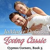 Loving Cassie: A Cypress Corners Novel, Book 3   JoMarie DeGioia