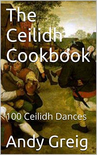 The Ceilidh Cookbook: 100 Ceilidh Dances