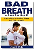 Bad Breath Gone for Good: Simple Ways to Stop Bad Breath   Get Your Life Back!