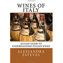 Wines of Italy: The Definitive Guide to Understanding Italian Wines Jan 12, 2015