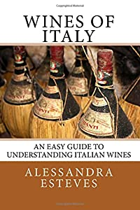 Wines of Italy: The Definitive Guide to Understanding Italian Wines