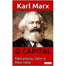 O CAPITAL - Karl Marx: Mercadoria, Valor e Mais valia (Coleção Economia Politica) (Portuguese Edition)