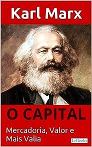 O CAPITAL - Karl Marx: Mercadoria, Valor e Mais valia (Coleção Economia Politica)