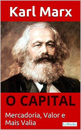 eBook O CAPITAL - Karl Marx: Mercadoria, Valor e Mais valia (Coleção Economia Politica)