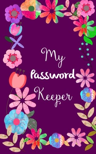 Password Book: My Password Keeper: Purple Password Journal To Save Usernames and Passwords - Floral Password Organizer Notebook for Girls, Teens and Women (Password Logbooks) (Volume 2)