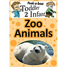 Zoo Animals (Peekaboo: Toddler 2 Infant) (Kids Flashcard Peekaboo Books: Childrens Everyday Learning)