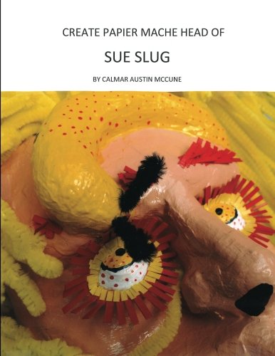 Create Papier Mache Head of Sue Slug: Ideal Parent and Child Home School Project, Perfect Adult Hobby, Outstanding Halloween Decoration, Good Platform for Artistic (Halloween Homeschool Projects)