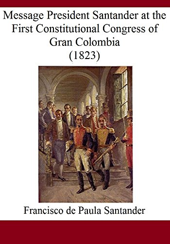 Message President Santander at the First Constitutional Congress of Gran Colombia: (1823) (La Gran Colombia)