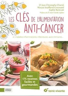 Les clés de l'alimentation anti-cancer : et maladies inflammatoires, infectieuses, auto-immunes..., Charrié, Jean-Christophe