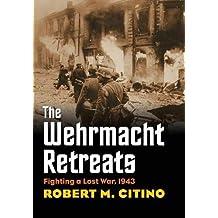 Wehrmacht Retreats: Fighting a Lost War, 1943