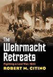 Image of The Wehrmacht Retreats: Fighting a Lost War, 1943 (Modern War Studies)