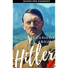 51 Curiosities about  Hitler:  The Cruelest Dictator Ever