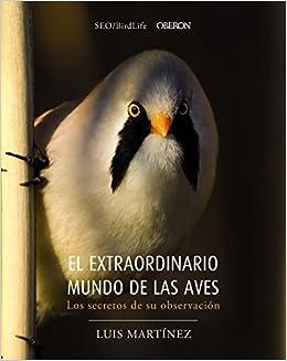 El extraordinario mundo de las aves. Los secretos de su observación Libros Singulares: Amazon.es: Sociedad Española de Ornitología: Libros