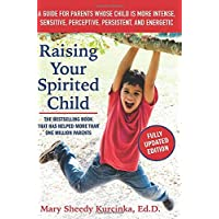 Image for Raising Your Spirited Child, Third Edition: A Guide for Parents Whose Child Is More Intense, Sensitive, Perceptive, Persistent, and Energetic (Spirited Series)